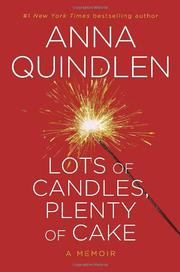 LOTS OF CANDLES, PLENTY OF CAKE by Anna Quindlen