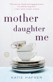 MOTHER DAUGHTER ME by Katie Hafner