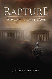 RAPTURE ADVENT OF THE LAST DAYS by Jocolby  Phillips