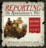 REPORTING THE REVOLUTIONARY WAR by Todd Andrlik