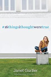 16 THINGS I THOUGHT WERE TRUE by Janet Gurtler
