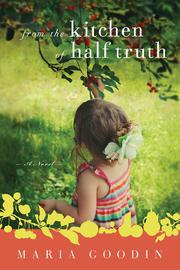 FROM THE KITCHEN OF HALF TRUTH by Maria Goodin