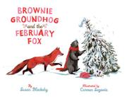 BROWNIE GROUNDHOG AND THE FEBRUARY FOX by Susan Blackaby
