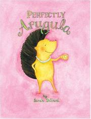 PERFECTLY ARUGULA by Sarah Dillard