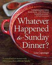 WHATEVER HAPPENED TO SUNDAY DINNER? by Lisa Caponigri