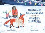BROWNIE GROUNDHOG AND THE WINTRY SURPRISE by Susan Blackaby