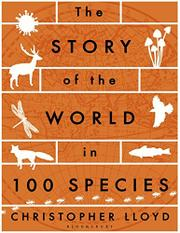 THE STORY OF THE WORLD IN 100 SPECIES by Christopher Lloyd