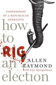 HOW TO RIG AN ELECTION by Allen Raymond