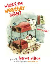 WHAT'S THE WEATHER INSIDE?  by Karma Wilson
