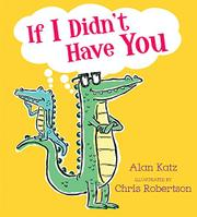 IF I DIDN'T HAVE YOU by Alan Katz