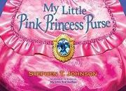 MY LITTLE PINK PRINCESS PURSE by Stephen T. Johnson