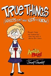 TRUE THINGS (ADULTS DON'T WANT KIDS TO KNOW) by Jimmy Gownley