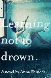 LEARNING NOT TO DROWN by Anna Shinoda