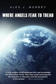 WHERE ANGELS FEAR TO TREAD--COSMOS by Alex J. Morrey
