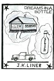 DREAMS IN A BOTTLE by J.K. Liner