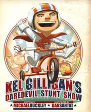 KEL GILLIGAN'S DAREDEVIL STUNT SHOW by Michael Buckley
