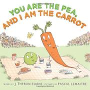 YOU ARE THE PEA, AND I AM THE CARROT by J. Theron Elkins