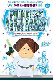 PRINCESS LABELMAKER TO THE RESCUE! by Tom Angleberger