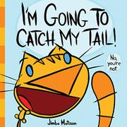 I'M GOING TO CATCH MY TAIL! by Jimbo Matison