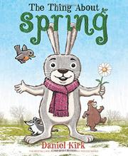 THE THING ABOUT SPRING by Daniel Kirk
