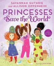 PRINCESSES SAVE THE WORLD by Savannah  Guthrie