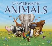 A PRAYER FOR THE ANIMALS by Daniel Kirk