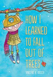 HOW I LEARNED TO FALL OUT OF TREES by Vincent X. Kirsch