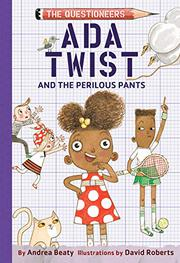 ADA TWIST AND THE PERILOUS PANTS by Andrea Beaty