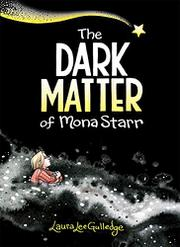 THE DARK MATTER OF MONA STARR by Laura Lee Gulledge