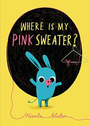 WHERE IS MY PINK SWEATER? by Nicola Slater