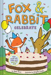 FOX & RABBIT CELEBRATE by Beth Ferry