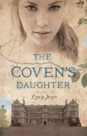 THE COVEN'S DAUGHTER by Lucy Jago