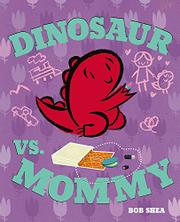 DINOSAUR VS. MOMMY by Bob Shea