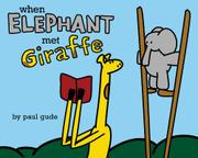WHEN ELEPHANT MET GIRAFFE by Paul Gude