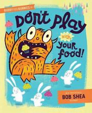 DON'T PLAY WITH YOUR FOOD! by Bob Shea