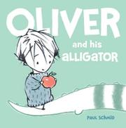 OLIVER AND HIS ALLIGATOR by Paul Schmid