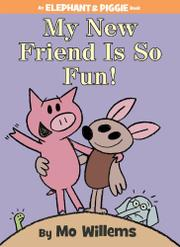 MY NEW FRIEND IS SO FUN! by Mo Willems