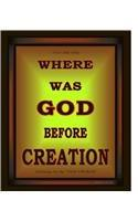 WHERE WAS GOD BEFORE CREATION by Emmanuel