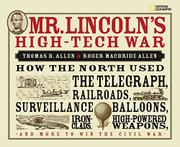 MR. LINCOLN'S HIGH TECH WAR by Thomas B. Allen