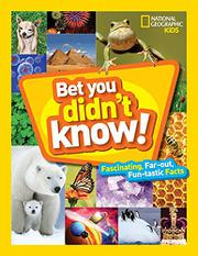 BET YOU DIDN'T KNOW by National Geographic Kids