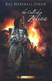 THE CALL OF ZULINA by Kay Marshall Strom