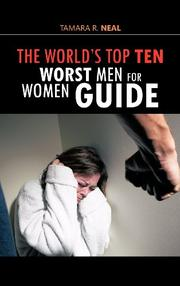 The World's Top Ten Worst Men for Women Guide by Tamara R. Neal