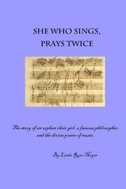 SHE WHO SINGS, PRAYS TWICE by Linda Ross Meyer