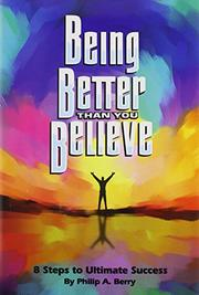 BEING BETTER THAN YOU BELIEVE by Philip A. Berry