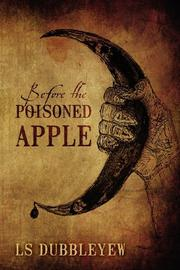 Before The Poisoned Apple by L.S. Dubbleyew