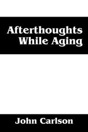 Afterthoughts While Aging by John Carlson