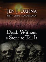 DEAD, WITHOUT A STONE TO TELL IT by Jen. J. Danna