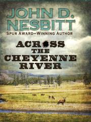 ACROSS THE CHEYENNE RIVER by John D. Nesbitt