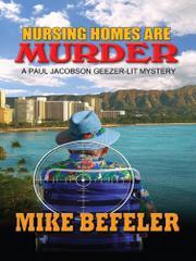 NURSING HOMES ARE MURDER by Mike Befeler