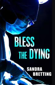 BLESS THE DYING by Sandra Bretting